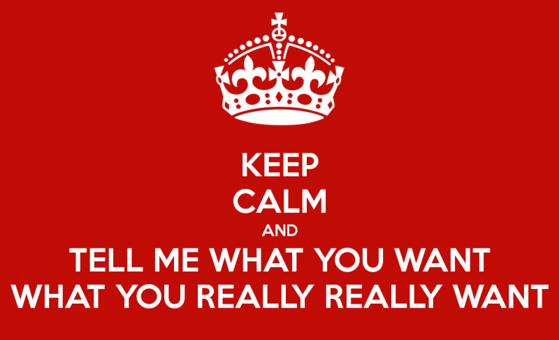 keep-calm-and-tell-me-what-you-want-what-you-really-really-want